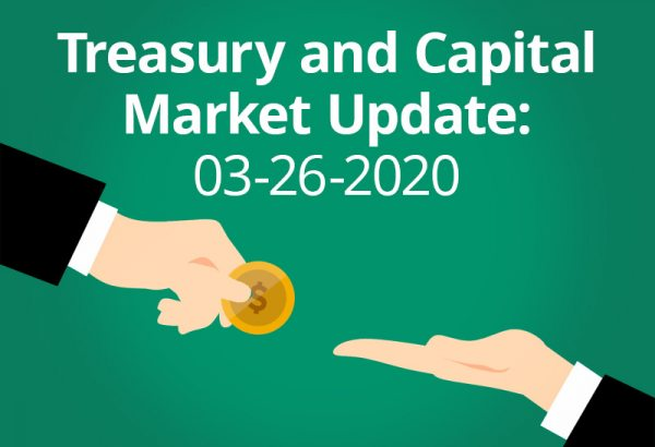 Treasury and Capital Market Update: 3-26-2020